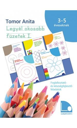 Legyél okosabb füzetek I. - Foglalkoztató és készségfejlesztő feladatok 3-5 éves gyerekeknek