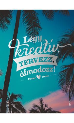 Légy kreatív, tervezz, álmodozz!